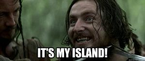 image of guy from braveheart saying it's my island!